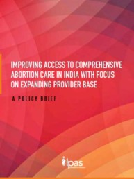 Improving Access to Comprehensive Abortion Care in India with Focus on Expanding Provider Base a Policy Brief, Ipas Development Foundation